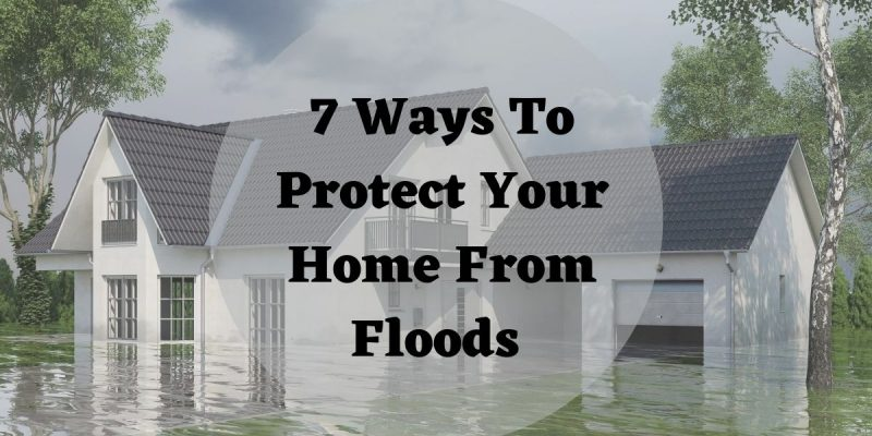 7 Ways To Protect Your Home From Floods