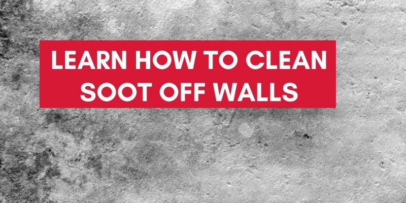 Learn How To Clean Soot Off Walls